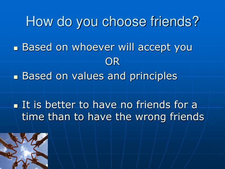 How do you choose friends?