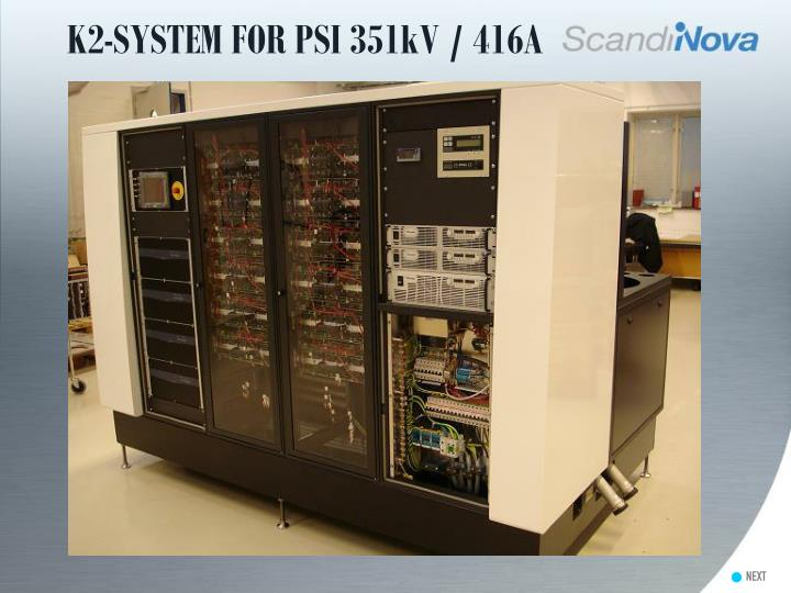 K2-SYSTEM FOR PSI 351kV / 416A