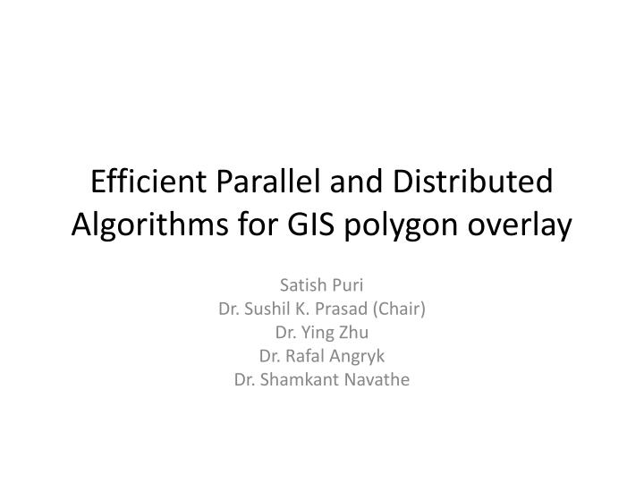 efficient parallel and distributed algorithms for gis polygon overlay n.