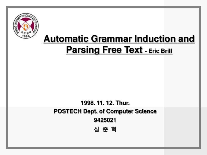 automatic grammar induction and parsing free text eric brill n.