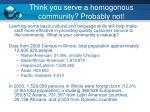 think you serve a homogonous community probably not