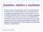 subsidios objetivo y resultados