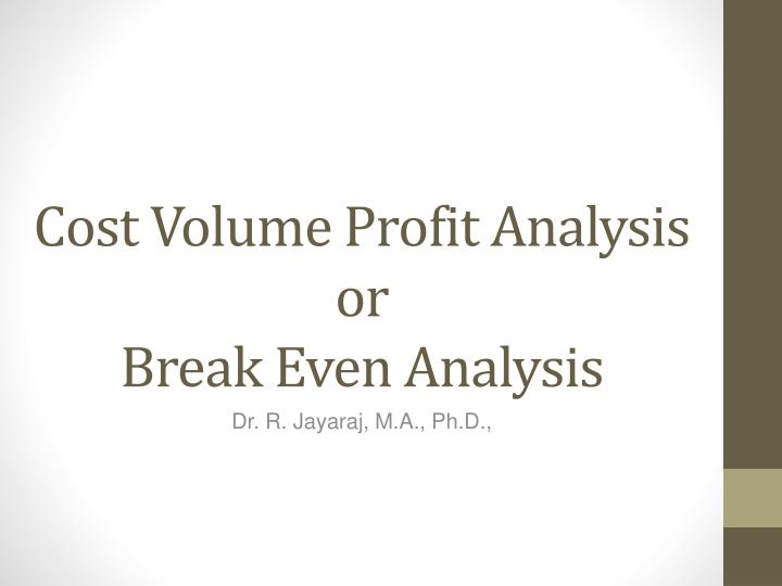 cost volume profit analysis or break even analysis n.
