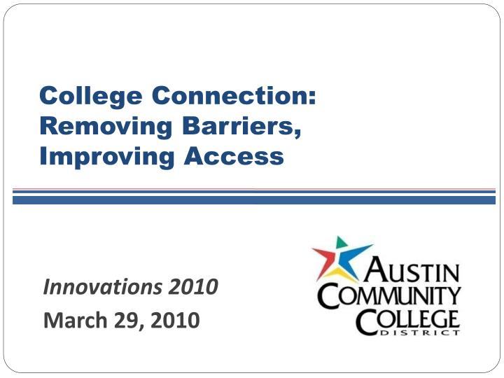 College connection removing barriers improving access