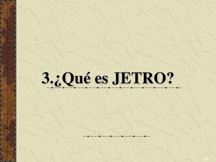 3.¿Qué es JETRO?
