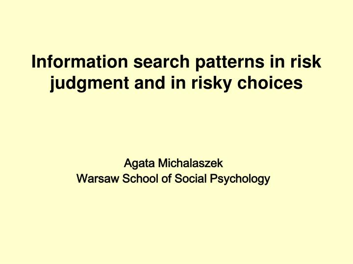 Information search patterns in risk judgment and in risky choices