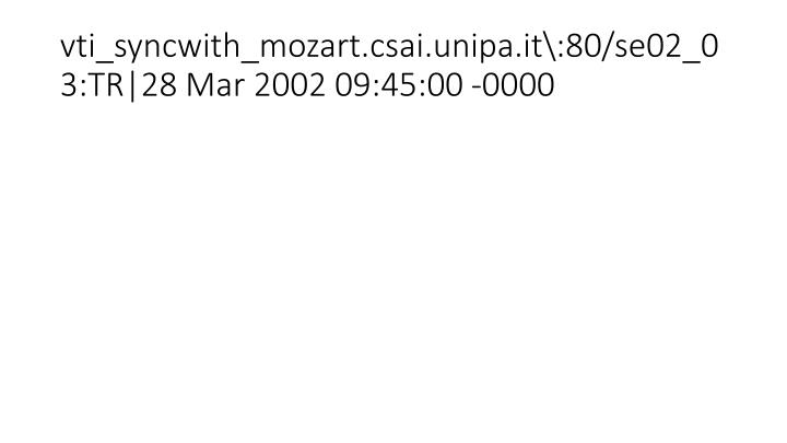 vti_syncwith_mozart.csai.unipa.it\:80/se02_03:TR 28 Mar 2002 09:45:00 -0000