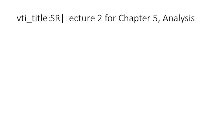 vti_title:SR Lecture 2 for Chapter 5, Analysis