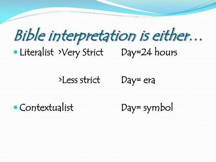 Bible interpretation is either…