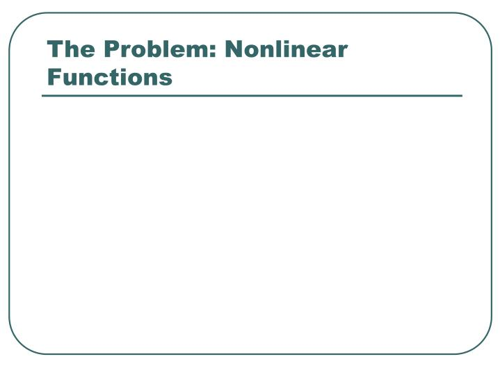 The problem nonlinear functions