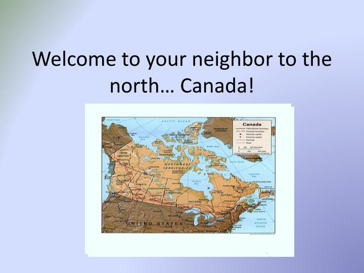welcome to your neighbor to the north canada n.