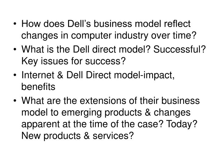 dells direct business model Will dell's direct business model continue to provide a competitive advantage as fellow competitors compaq, ibm, and hp emulate dell's direct model dell's direct business model bypasses the dealer in the supply chain and sells computers directly to customers, building each to order dell.