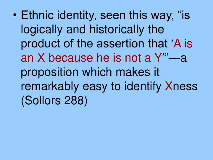 """Ethnic identity, seen this way, """"is logically and historically the product of the assertion that '"""