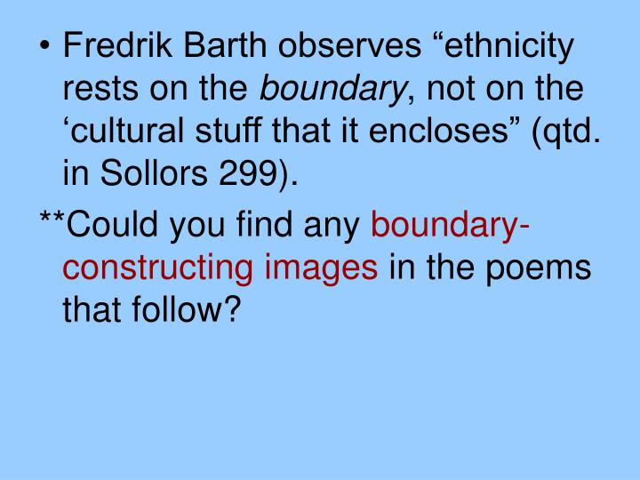 """Fredrik Barth observes """"ethnicity rests on the"""