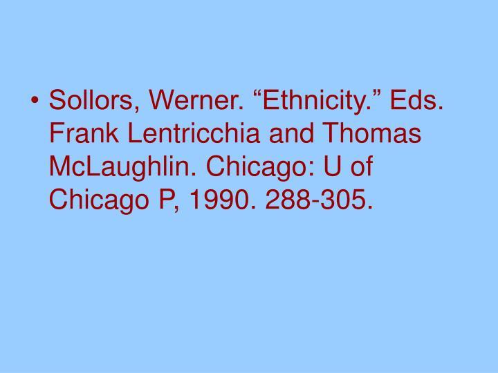 "Sollors, Werner. ""Ethnicity."" Eds. Frank Lentricchia and Thomas McLaughlin. Chicago: U of Chicago P, 1990. 288-305."