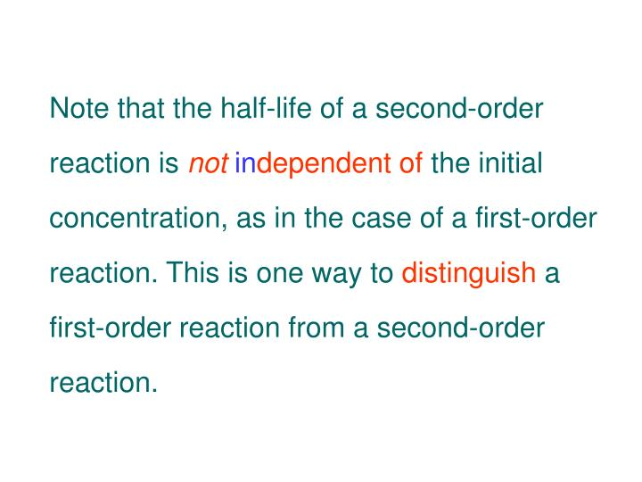 Note that the half-life of a second-order reaction is