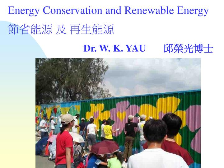 energy conservation and renewable energy dr w k yau n.