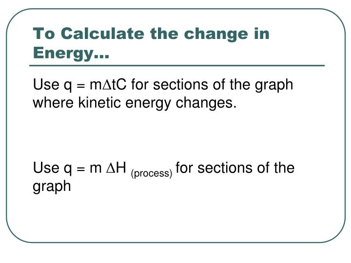 To Calculate the change in Energy…