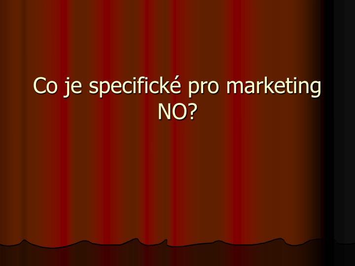 Co je specifické pro marketing NO?