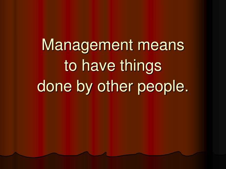 Management means