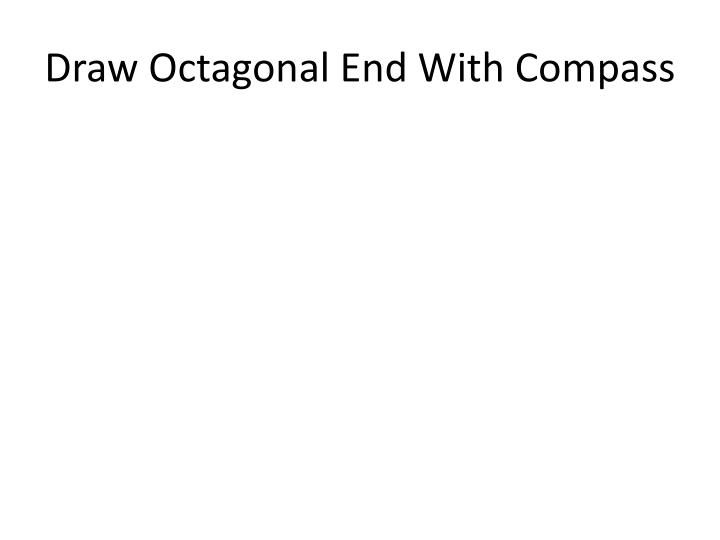 Draw Octagonal End With Compass