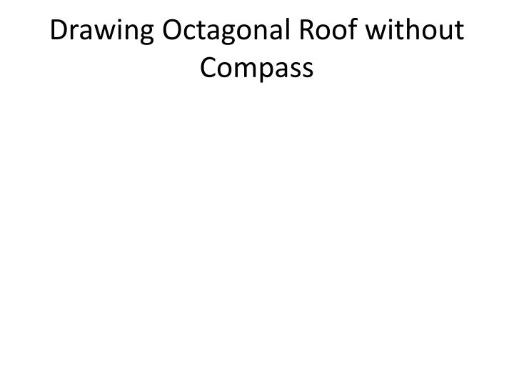 Drawing Octagonal Roof without Compass