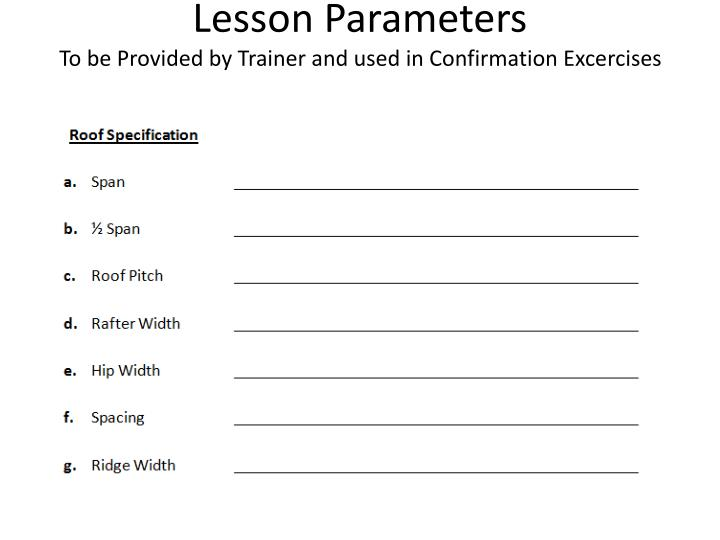 Lesson parameters to be provided by trainer and used in confirmation excercises