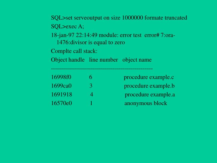 SQL>set serveoutput on size 1000000 formate truncated