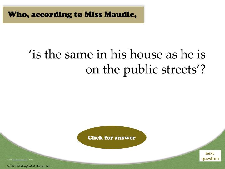 Who, according to Miss Maudie,