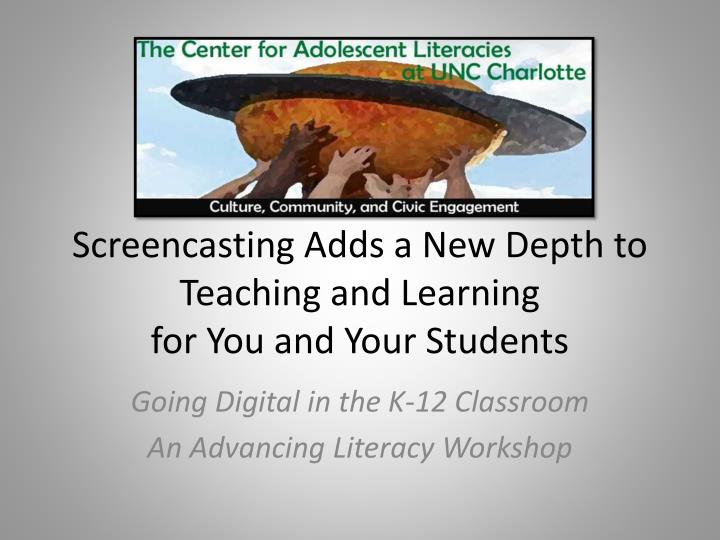 screencasting adds a new depth to teaching and learning for you and your students n.