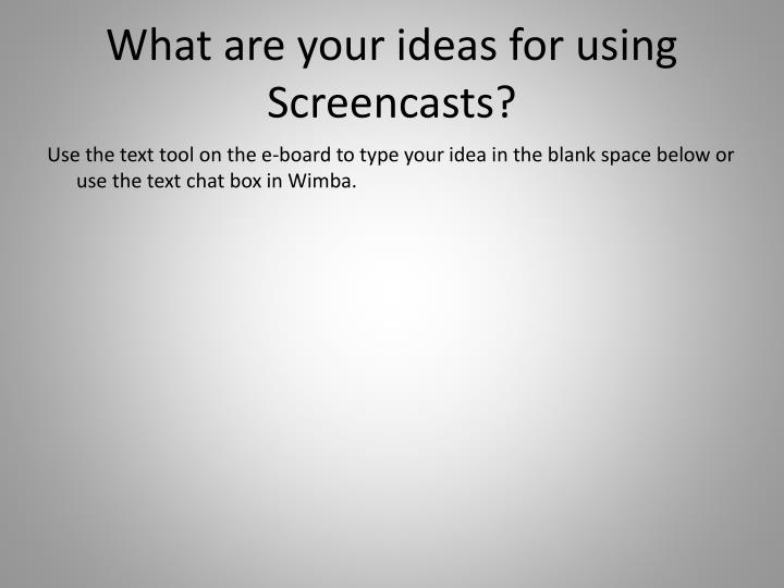 What are your ideas for using Screencasts?