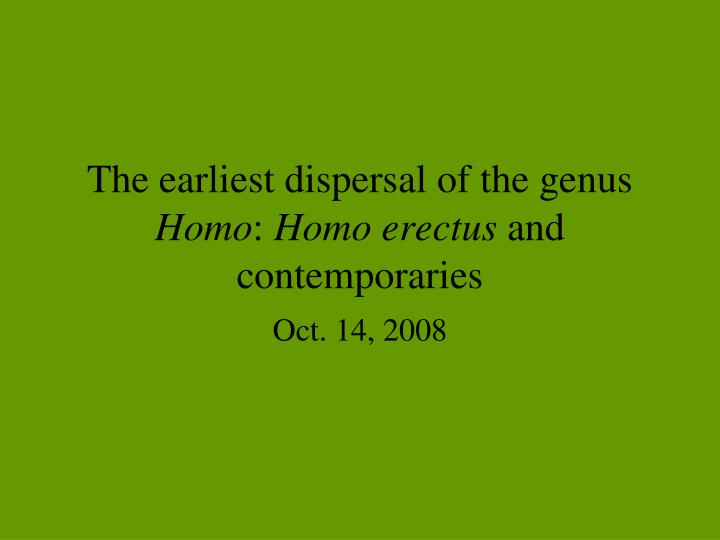 the earliest dispersal of the genus homo homo erectus and contemporaries n.