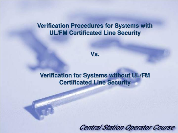 Verification Procedures for Systems with UL/FM Certificated Line Security