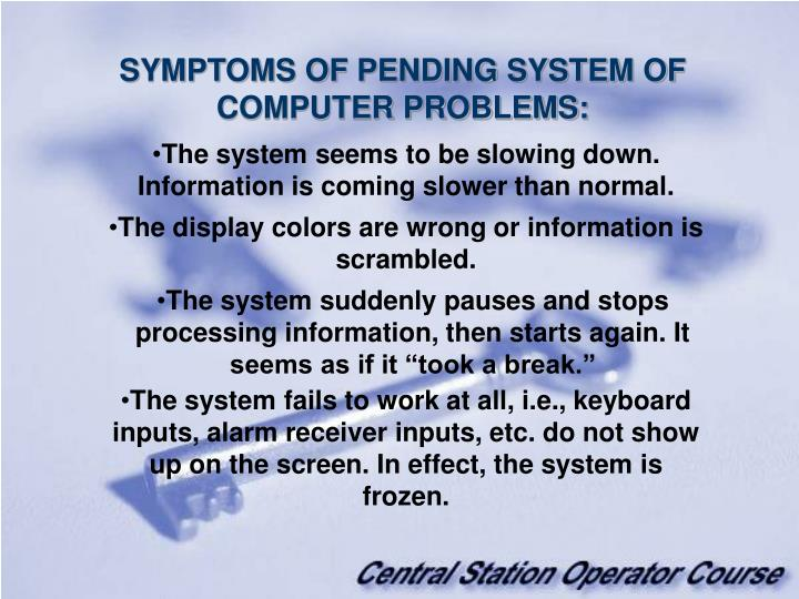 SYMPTOMS OF PENDING SYSTEM OF COMPUTER PROBLEMS: