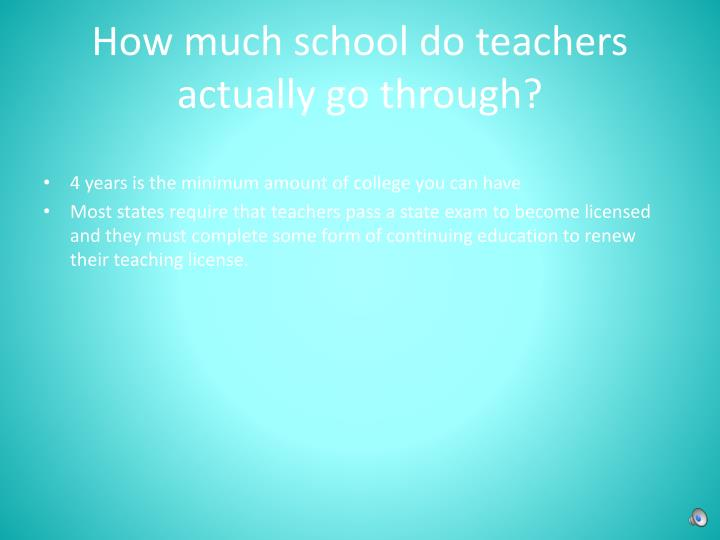 How much school do teachers actually go through?