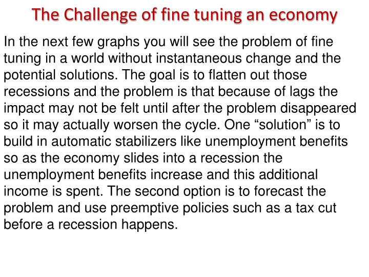 The Challenge of fine tuning an economy