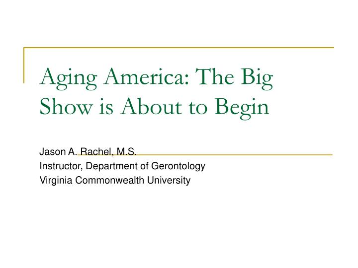Aging america the big show is about to begin