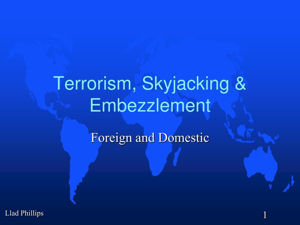 PPT - Terrorism, Skyjacking & Embezzlement PowerPoint Presentation