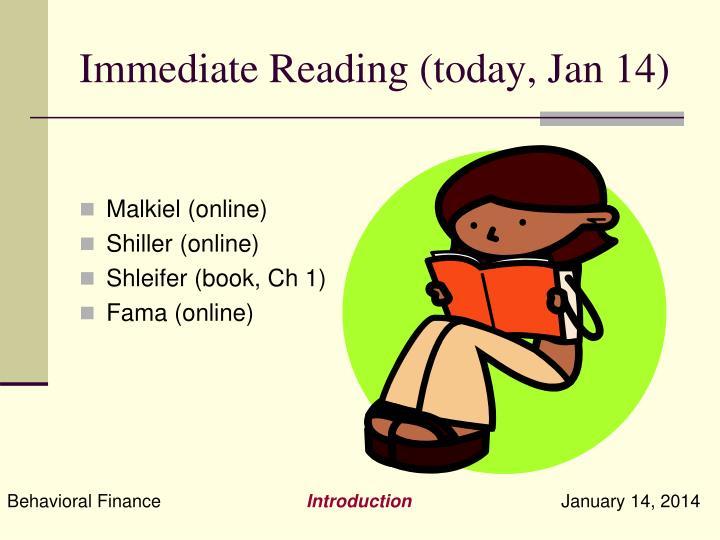 Immediate Reading (today, Jan 14)
