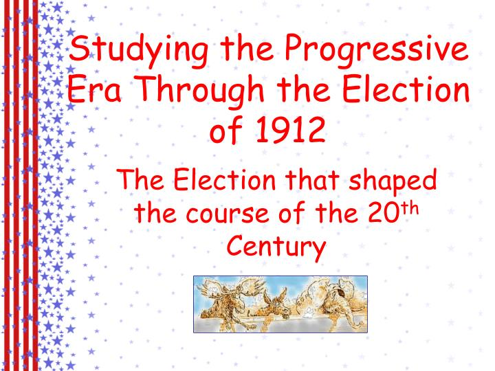 studying the progressive era through the election of 1912 n.