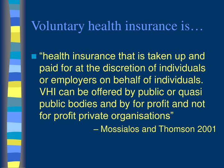 Voluntary health insurance is…