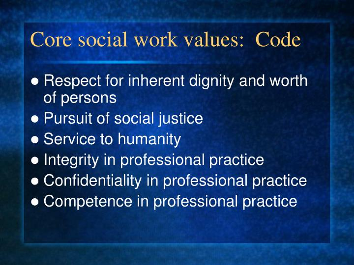 core values of social workers Some core principles, assumptions, and values to guide the work it stems from the passion for social justice what follows are some of the core values.