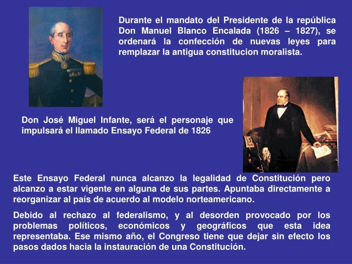 Durante el mandato del Presidente de la república Don Manuel Blanco Encalada (1826 – 1827), se ordenará la confección de nuevas leyes para remplazar la antigua constitucion moralista.