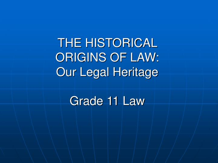 what is the origin of law Legal history or the history of law is the study of how law has evolved and why it changed legal history is closely connected to the development of civilisations and is set in the wider context of social history.