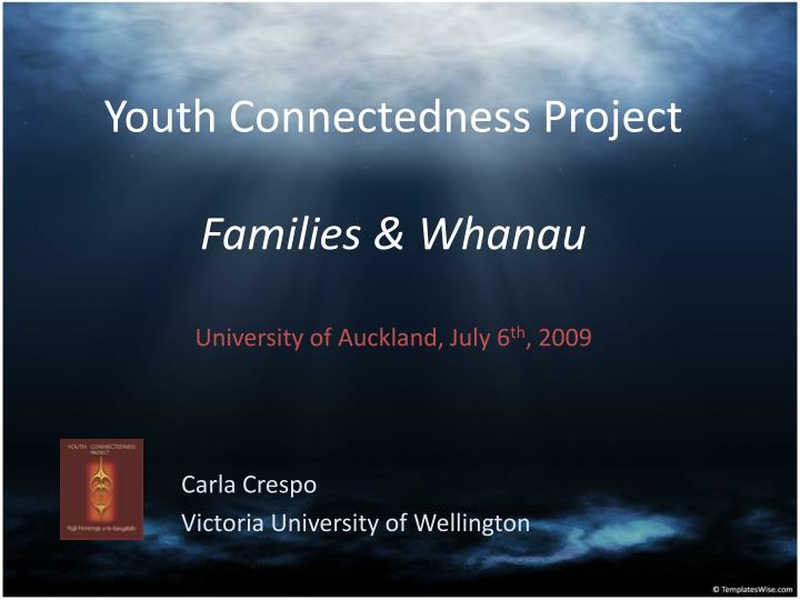youth connectedness project families whanau university of auckland july 6 th 2009 n.