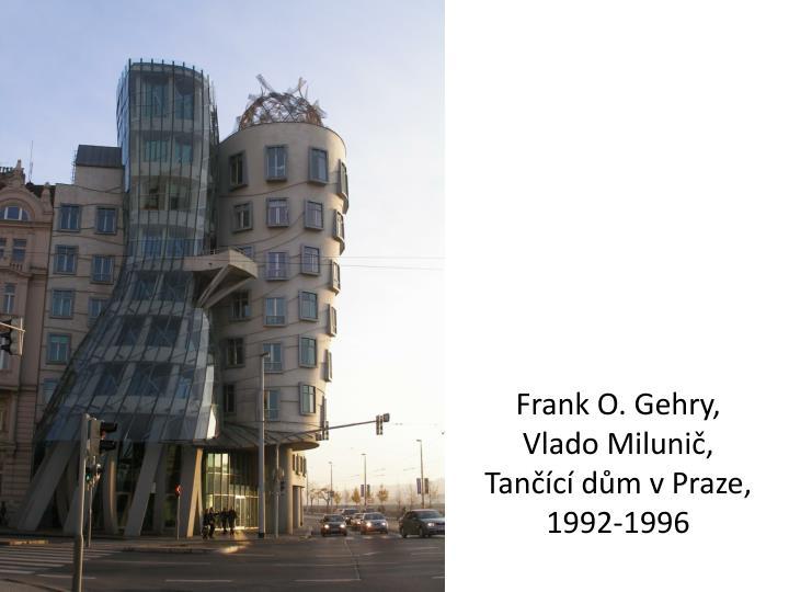 Frank O. Gehry, Vlado