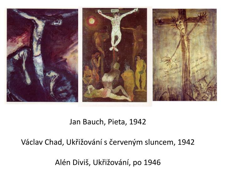 Jan bauch pieta 1942 v clav chad uk i ov n s erven m sluncem 1942 al n divi uk i ov n po 1946