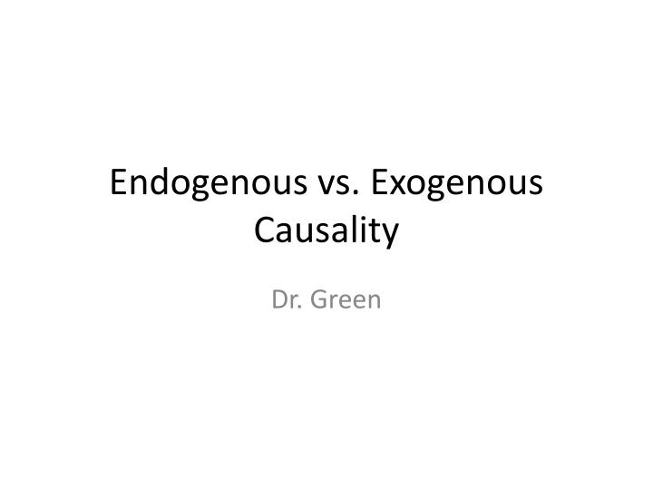 endogenous vs exogenous causality n.
