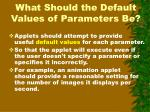 what should the default values of parameters be
