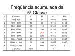 freq ncia acumulada da 5 classe